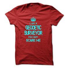 I Am A Geodetic Surveyor Great T Shirt
