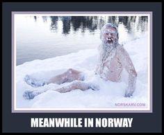Meanwhile in Norway meme. Man in snow. Norwegian humor funny humorous From Norskarv.com.