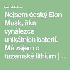 Nejsem český Elon Musk, říká vynálezce unikátních baterií. Má zájem o tuzemské lithium | Energetika | Lidovky.cz