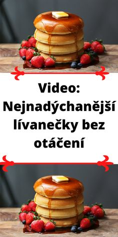 Video: Nejnadýchanější lívanečky bez otáčení Eat Me Drink Me, Food And Drink, Luxury Food, Yams, No Cook Meals, Arduino, Baking, Breakfast, Recipes