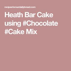 Heath Bar Cake using #Chocolate #Cake Mix