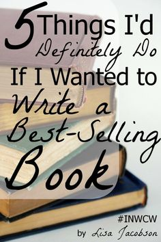 5 Things I'd Definitely Do If I Wanted to Write a Best-Selling Book- I should probably read this later