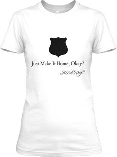 Just+Make+It+Home+womens+police+wife+tee+by+PoliceWifeStrong,+$10.50