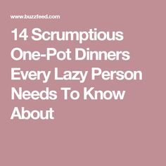 14 Scrumptious One-Pot Dinners Every Lazy Person Needs To Know About
