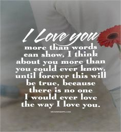 "I love you more than words can show, I think about you more than you could ever know, until forever this will be true, because there is no one I would ever love the way I love ""YOU,"" Ray Hall! Love Quotes For Her, Romantic Love Quotes, Love Yourself Quotes, Love Poems, Quotes For Him, You Are My Everything Quotes, Husband Quotes, Love You More Than, More Than Words"