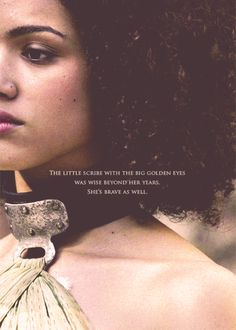 Missandei: The little scribe with the big golden eyes was wise beyond her years. She's brave as well