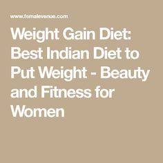 Weight Gain Diet: Best Indian Diet to Put Weight - Beauty and Fitness for Women