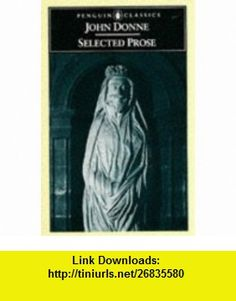 Donne Selected Prose (Penguin Classics) (9780140432398) John Donne, Neil Rhodes , ISBN-10: 0140432396  , ISBN-13: 978-0140432398 ,  , tutorials , pdf , ebook , torrent , downloads , rapidshare , filesonic , hotfile , megaupload , fileserve