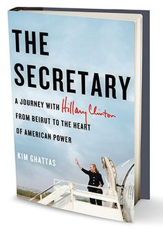 The Secretary A Journey With Hillary Clinton From Beirut To Heart Of American Power