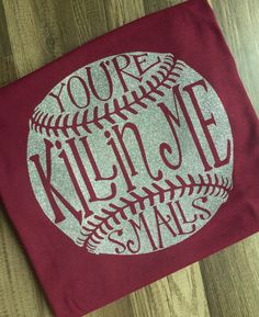 Your killing me smalls baseball mom or dad shirt with your choice of glitter vinyl or plain vinyl team colors by ThreeSweetPsvinyl on Etsy https://www.etsy.com/listing/276402292/your-killing-me-smalls-baseball-mom-or