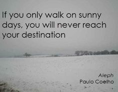If you only walk on sunny days...