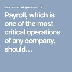 Payroll, which is one of the most critical operations of any company, should…