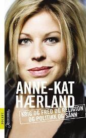 Krig og fred og religion og politikk og sånn - Anne-Kat Hærland. Lesesirkelbok lest oktober 2006. Orket ikke å lese hele - da kan den ikke ha vært serlig fengende.