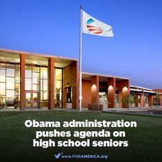 UNREAL!!! The OBAMA administration is reaching out to High Schools asking them to discuss the benefits of ObamaCare with graduating seniors (who will be able to vote for the first time this November).  I hope that you AGREE that our children are OFF LIMITS and you are sick and tired of OBAMA'S INDOCTRINATION of our CHILDREN with his SOCIALIST propaganda!    Think CASTRO, who each morning spends the first half hour of each school day indoctrinating the little children with HIS political agenda.