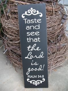 Taste and See That the Lord is Good -- vertical  -- Painted Wooden Sign. $19.00, via Etsy.