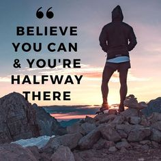 Believe you can and your half way there!