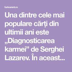 """Una dintre cele mai populare cărți din ultimii ani este """"Diagnosticarea karmei"""" de Serghei Lazarev. În această carte, precum și în altele, autorul face cititorul să înțeleagă calea sa duhovnicească și propune câteva răspunsuri la unele întrebări foa Mai, Author"""