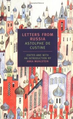 Letters from Russia (New York Review Books Classics) by Astolphe De Custine, http://www.amazon.com/dp/0940322811/ref=cm_sw_r_pi_dp_wES3rb0T30N6N