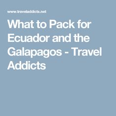 What to Pack for Ecuador and the Galapagos - Travel Addicts