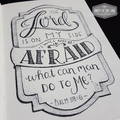 Sweet To The Soul Ministries - 30 Days of Bible Lettering July - Psalm 118:6