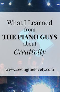 Do you love music? Are you full of creative ideas? It can be hard to be a creative person, but there are life truths we can learn from other creatives. If you're a fan of The Piano Guys or an art, music, diy lover you'll want to read these tips on creativity!