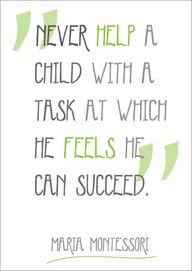 never help a child with a task at which he feels he can succeed maria montessori - Google Search