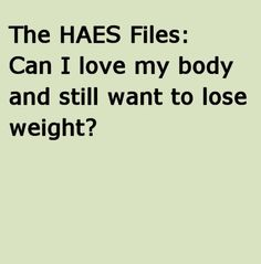 Article from the HAES Blog:  'The HAES model is weight neutral: not for or against weight loss, but rather for a focus on the practices that support your well-being.'