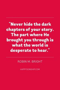 """""""Never hide the dark chapters of your story. The part where He brought you through is what the world is desperate to hear."""""""