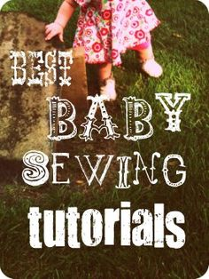 Best Baby Sewing Tutorials - I skimmed and didn't see any for babies, but there's a lot of miscellaneous stuff  in here!