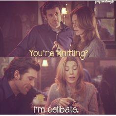 """""""You're knitting."""" """"I'm celebite."""""""