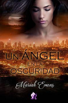 Un ángel en la oscuridad de Mariah Evans.  SINOPSIS: Una lucha encarnizada, una huida desesperada, una cuenta atrás de la que dependen sus vidas. Samantha es la nueva integrante de la divisió…