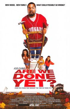 Are We Done Yet? is a 2007 family comedy film starring Ice Cube. The film is both a remake of the classic Cary Grant comedy Mr. Blandings Builds His Dream House and a sequel to 2005's comedy Are We There Yet?