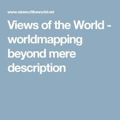 Views of the World - worldmapping beyond mere description