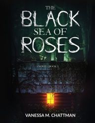 The Black Sea Of Roses: A Novel (Book an ebook by Vanessa M. Chattman at Smashwords Horror Books, Horror Stories, Vincennes University, Barnes And Noble Books, Child Care Services, Voice Of America, Gift Finder, Black Sea, Book 1