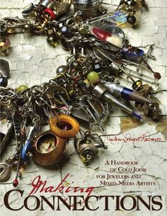Making Connections; A Handbook of Cold Joins for Jewelers and Mixed-Media Artists. Susan Lenart Kazmer