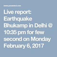 Live report: Earthquake Bhukamp in Delhi @ 10:35 pm for few second on Monday February 6, 2017