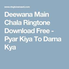 Deewana Main Chala Ringtone Download Free - Pyar Kiya To Darna Kya