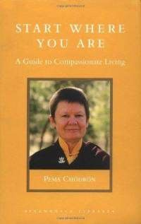 Start Where You Are: A Guide to Compassionate Living (Shambhala Library)  By Pema Chodron