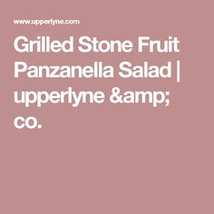Grilled Stone Fruit Panzanella Salad | upperlyne & co.