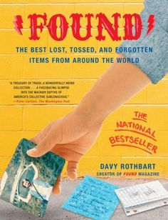 Found: The Best Lost, Tossed, and Forgotten Items from Around the World  by Davy Rothbart