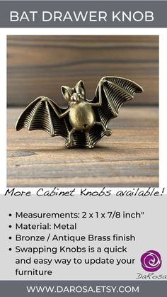 How fun are these bat drawer knobs? The cabinet knobs are made of metal and have an antique brass finish. At DaRosa Creations we have lots of unique hardware. Changing knobs is a quick and easy way to refresh your furniture and bring your own style into your home.