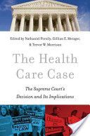 The Health Care Case: the Supreme Court's Decision and its Implications / edited by Nathaniel Persily, Gillian E. Metzger, Trevor W. Morrison