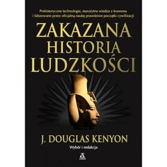 Zakazana historia ludzkości - Kenyon Douglas J. Book Art, Science, Album, History, Tips, Ideas, Geology, Geography, Literatura