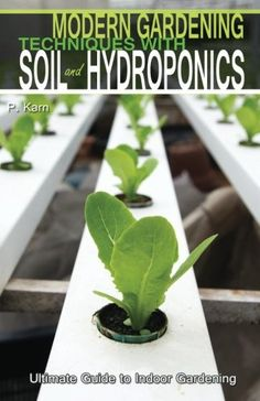 Modern Gardening Techniques with Soil and Hydroponics Hydroponic Books Ultimate Guide to Indoor Gardening >>> Learn more by visiting the image link. Hydroponics Store, Hydroponics System, Hydroponic Gardening, Indoor Gardening, Vegetable Gardening, Hydroponic Vegetables, Tower Garden, Grow Your Own Food, Water Plants
