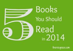 5 Books You Should Read in 2014 | thereisgrace.com