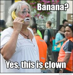banana-yes-this-is-clown lol