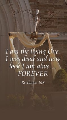"""""""I am He who lives, and was dead, and behold, I am alive forevermore. Amen. And I have the keys of Hades and of Death."""" ~ Revelation 1:18"""