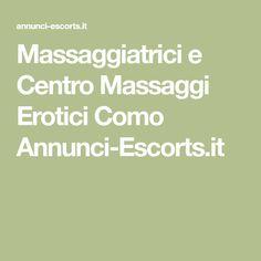 Massaggiatrici e Centro Massaggi Erotici Como Annunci-Escorts.it