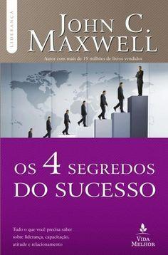 """Em """"Os 4 Segredos do Sucesso"""", John C. Maxwell, o maior treinador de líderes da…"""