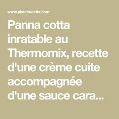 Panna cotta inratable au Thermomix,recette d'une crème cuite accompagnée d'une sauce caramel liquide, très facile et simple à réaliser pour un dessert savoureux.